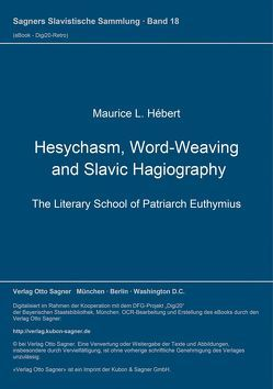Hesychasm, Word-Weaving and Slavic Hagiography. The Literary School of Patriarch Euthymius von Hébert,  Maurice L.