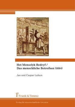 Het Menselyk Bedryf / Das menschliche Betreiben (1694) von Gramsbergen,  Albert, Luiken,  Caspar, Luiken,  Jan, Schwartze,  Peter
