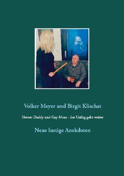 Hetero Daddy und Gay Mom – der Unfug geht weiter von Klischat,  Birgit, Meyer,  Volker