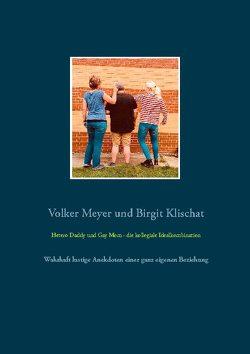 Hetero Daddy und Gay Mom – die kollegiale Idealkombination von Klischat,  Birgit, Meyer,  Volker