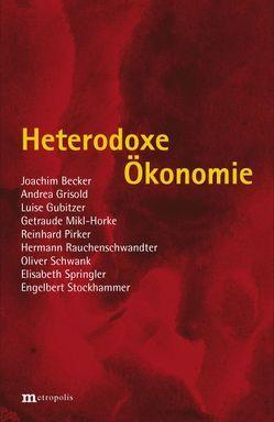 Heterodoxe Ökonomie von ..., Becker,  Joachim, Grisold,  Andrea, Mikl-Horke,  Gertraude, Pirker,  Reinhard, Rauchenschwandtner,  Hermann, Schwank,  Oliver, Springler,  Elisabeth, Stockhammer,  Engelbert