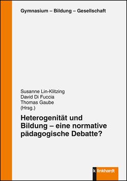 Heterogenität und Bildung – eine normative pädagogische Debatte? von Di Fuccia,  David, Gaube,  Thomas, Lin-Klitzing,  Susanne