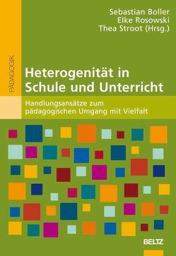 Heterogenität in Schule und Unterricht von Boller,  Sebastian, Rosowski,  Elke, Stroot,  Thea