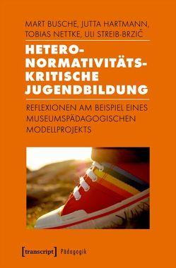 Heteronormativitätskritische Jugendbildung von Busche,  Mart, Hartmann,  Jutta, Nettke,  Tobias, Streib-Brzic,  Uli