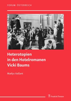 Heterotopien in den Hotelromanen Vicki Baums von Vaillant,  Maélys