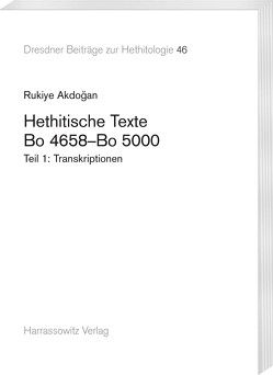 Hethitische Texte. Bo 4658–Bo 5000 von Akdoğan,  Rukiye