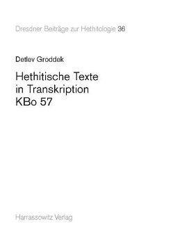 Hethitische Texte in Transkription, KBo 57 von Groddek,  Detlev