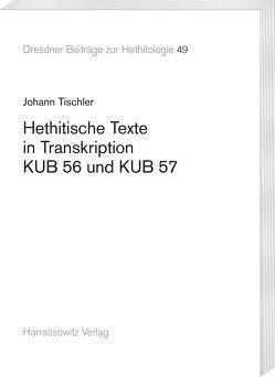 Hethitische Texte in Transkription KUB 56 und KUB 57 von Tischler,  Johann