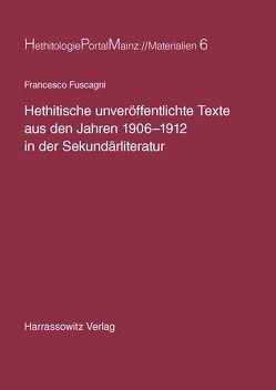 Hethitische unveröffentlichte Texte aus den Jahren 1906-1912 in der Sekundärliteratur von Fuscagni,  Francesco