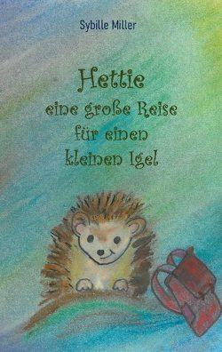 Hettie – eine große Reise für einen kleinen Igel von Miller,  Sybille