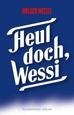 Heul doch, Wessi von Witzel,  Holger