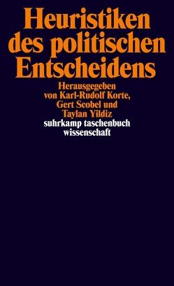 Heuristiken des politischen Entscheidens von Korte,  Karl-Rudolf, Scobel,  Gert, Yildiz,  Taylan