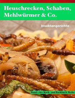 Heuschrecken, Schaben, Mehlwürmer &Co. von Biedermann,  Thomas