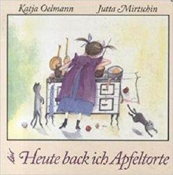 Heute back ich Apfeltorte von Mirtschin,  Jutta, Oelmann,  Katja
