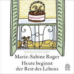 Heute beginnt der Rest des Lebens von Kalscheuer,  Claudia, Pliquet,  Moritz, Roger,  Marie-Sabine