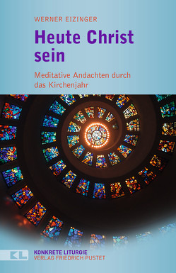 Heute Christ sein von Eizinger,  Werner