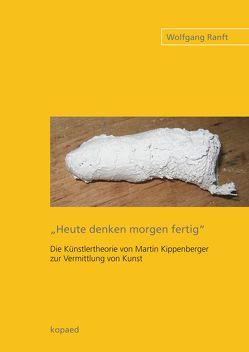 """""""Heute denken morgen fertig"""" von Ranft,  Wolfgang"""