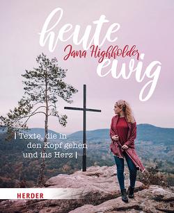Heute ewig von Highholder,  Jana