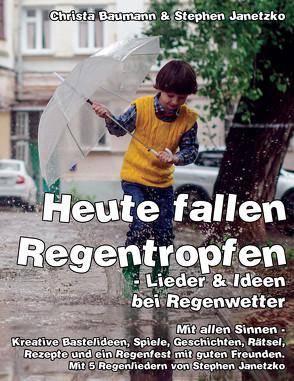 Heute fallen Regentropfen – Lieder & Ideen bei Regenwetter von Baumann,  Christa, Janetzko,  Stephen