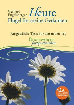 Heute – Flügel für meine Gedanken von Gerhard,  Engelsberger