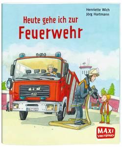 Heute gehe ich zur Feuerwehr – Maxi von Hartmann,  Jörg, Wich,  Henriette