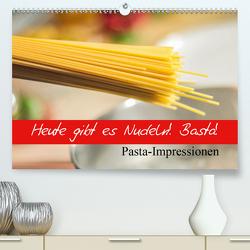 Heute gibt es Nudeln! Basta! Pasta-Impressionen (Premium, hochwertiger DIN A2 Wandkalender 2021, Kunstdruck in Hochglanz) von Stanzer,  Elisabeth