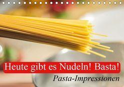 Heute gibt es Nudeln! Basta! Pasta-Impressionen (Tischkalender 2019 DIN A5 quer) von Stanzer,  Elisabeth