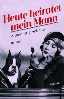 Heute heiratet mein Mann von Polt-Heinzl,  Evelyne, Selinko,  Annemarie