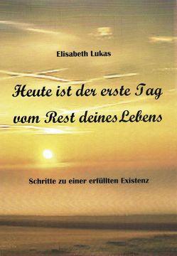 Heute ist der erste Tag vom Rest deines Lebens von Lukas,  Elisabeth