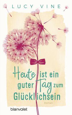 Heute ist ein guter Tag zum Glücklichsein von Rebernik-Heidegger,  Sonja, Vine,  Lucy