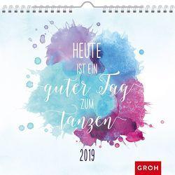 Heute ist ein guter Tag zum Tanzen 2019 von Groh Redaktionsteam