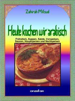 Heute kochen wir arabisch von Foster,  Frank, Mifsud,  Zahirah, Wood,  Sam