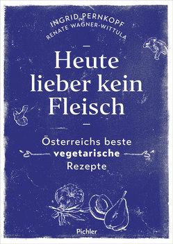 Heute lieber kein Fleisch von Frohmann,  BA,  Anna Simone, Pernkopf,  Ingrid, Wagner-Wittula,  Renate