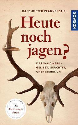 Heute noch jagen? von Pfannenstiel,  Hans-Dieter
