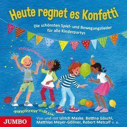 Heute regnet es Konfetti von Metcalf,  Robert, Meyer-Göllner,  Matthias, u.v.a.