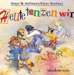 Heute tanzen wir von Hoffmann,  Klaus W., Neuhaus,  Klaus