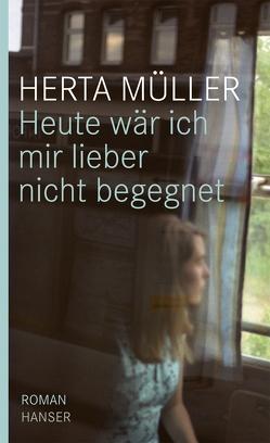 Heute wär ich mir lieber nicht begegnet von Mueller,  Herta