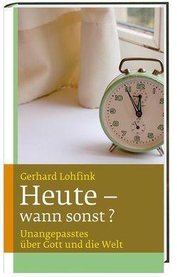 Heute – wann sonst? von Lohfink,  Gerhard