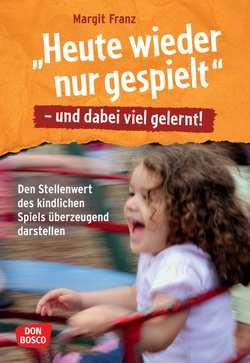 """""""Heute wieder nur gespielt"""" – und dabei viel gelernt! von Franz,  Margit"""