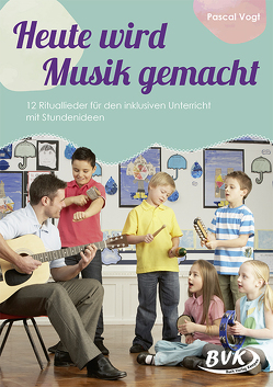 Heute wird Musik gemacht (inkl. CD) von Vogt,  Pascal