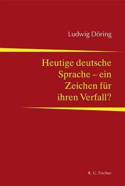 Heutige deutsche Sprache – ein Zeichen für ihren Verfall? von Döring,  Ludwig