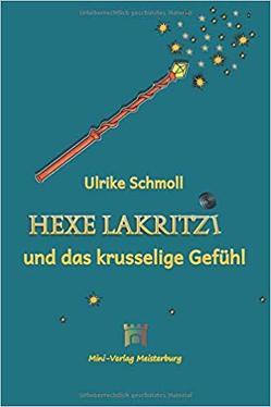 Hexe Lakritzi und das krusselige Gefühl von Mitz,  Melanie, Schmoll,  Ulrike, Straubinger,  Kira, Wagner-Meisterburg,  Christina