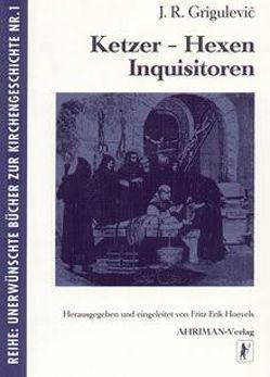 Hexen – Ketzer – Inquisitoren von Grigulevič,  J R, Hoevels,  Fritz, Mohr,  Hubert