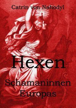 Hexen – Schamaninnen Europas von Nahodyl,  Catrin von