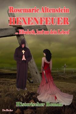 Hexenfeuer – … Elisabeth, lauf um dein Leben – Historischer Roman von Altenstein,  Rosemarie, DeBehr,  Verlag