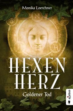Hexenherz. Goldener Tod von Loerchner,  Monika