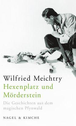 Hexenplatz und Mörderstein von Meichtry,  Wilfried