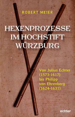 Hexenprozesse im Hochstift Würzburg von Meier,  Robert