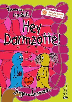 Hey Darmzotte! Jugendroman (Empfohlen von der Deutschen Zöliakie Gesellschaft e.V.) von Herleth,  Verena