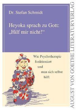 """Heyoka sprach zu Gott: """"Hilf mir nicht!"""" von Schmidt,  Stefan"""